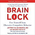 Brain Lock, Twentieth Anniversary Edition: Free Yourself from Obsessive-Compulsive Behavior Hörbuch von Jeffrey M. Schwartz Gesprochen von: Jeffrey M. Schwartz