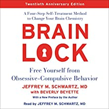 Brain Lock, Twentieth Anniversary Edition: Free Yourself from Obsessive-Compulsive Behavior Audiobook by Jeffrey M. Schwartz Narrated by Jeffrey M. Schwartz