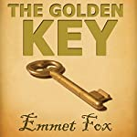 The Golden Key: #1 | Emmet Fox