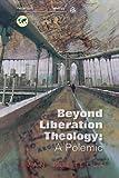 Beyond Liberation Theology: A Polemic (Reclaiming Liberation Theology)
