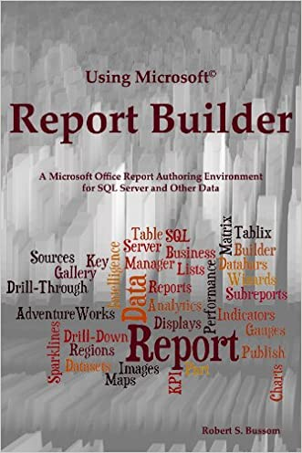 Using Microsoft Report Builder: A Microsoft Office Report Authoring Environment for SQL Server and Other Data written by Robert Bussom