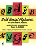 Bold Script Alphabets: 100 Complete Fonts (Lettering, Calligraphy, Typography)