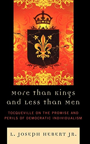 More Than Kings and Less Than Men: Tocqueville on the Promise and Perils of Democratic Individualism
