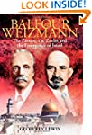 Balfour and Weizmann: The Zionist, th...