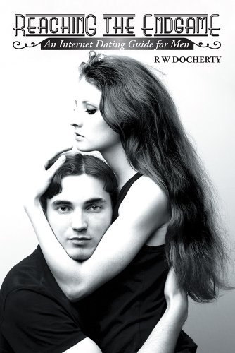 Book: Reaching the Endgame - An Internet Dating Guide for Men by R. W. Docherty