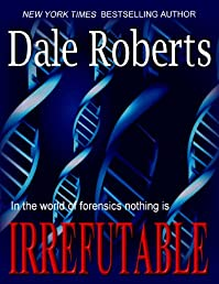 (FREE on 8/4) Irrefutable: A Crime Thriller by Dale Roberts - http://eBooksHabit.com