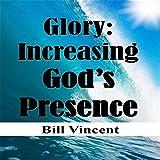 Glory: Increasing Gods Presence: New Levels of Gods Glory