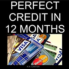 Perfect Credit in 12 Months: The Ultimate Guide to Fast Credit Repair Audiobook by K.N. Carter Narrated by Scott Clem