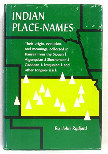 Indian Place-Names: Their Origin, Evolution, And Meanings, Collected In Kansas From The Siouan, Algonquian, Shoshonean, Caddoan, Iroquoian, And Other Tongues front-597371
