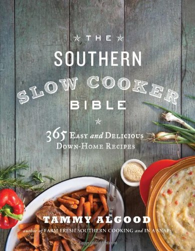 The Southern Slow Cooker Bible: 365 Easy and Delicious Down-Home Recipes (Slow Cooker Southern Living compare prices)
