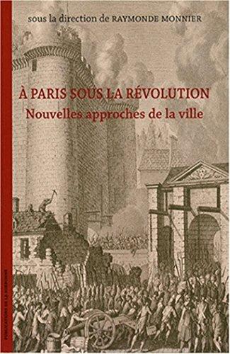 À Paris sous la Révolution: Nouvelles approches de la ville