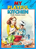 My Playful Kitchen: Activity Cookbook for Kids and Parents with Healthy Recipes: Cook, Connect, Learn (Cooking with Kids) (Children's Cookbook with Easy Recipes 1)