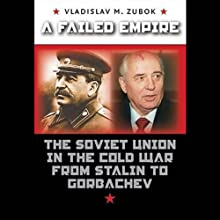 A Failed Empire: The Soviet Union in the Cold War from Stalin to Gorbachev (       UNABRIDGED) by Vladimir Zubok Narrated by Nick Sullivan