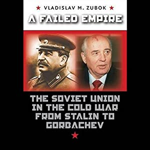 A Failed Empire: The Soviet Union in the Cold War from Stalin to Gorbachev | [Vladimir Zubok]