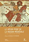 Le décor peint de la maison médiévale : Orner pour signifier en France avant 1350...