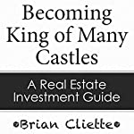 Becoming King of Many Castles: A Real Estate Investment Guide | Brian Cliette