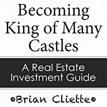 Becoming King of Many Castles: A Real Estate Investment Guide (       UNABRIDGED) by Brian Cliette Narrated by Rick Vaught