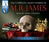 M.R. James The Complete Ghost Stories of M.R. James (Volume One): 1