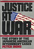Justice at War: The Story of the Japanese American Internment Cases (019503273X) by Irons, Peter H.