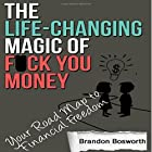 The Life-Changing Magic of F--k You Money: Your Road Map to Financial Freedom Hörbuch von Brandon Bosworth Gesprochen von: Skyler Morgan