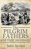 img - for The Pilgrim Fathers of New England: and their Puritan Successors book / textbook / text book