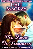 For Love Or Treasure (A Mermaid Isle Romance Book 2)
