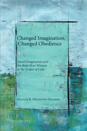 Changed Imagination, Changed Obedience: Social Change, Social Imagination, and the Bent-Over Woman in the Gospel of Luke