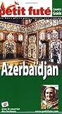 echange, troc Dominique Auzias, Séverine Bardon, Jean-Paul Labourdette - Le Petit Futé Azerbaïdjan