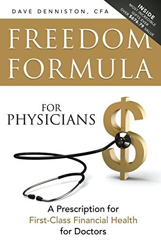 freedom-formula-for-physicians-a-prescription-for-first-class-financial-health-for-doctors-by-dennis