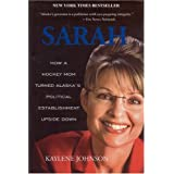 Sarah: How a Hockey Mom Turned Alaska's Political Establishment Upside Down ~ Kaylene Johnson