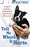 Tell Me Where It Hurts: A Day of Humour, Healing and Hope in My Life as a Vet