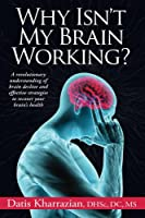 Why Isn't My Brain Working?: A revolutionary understanding of brain decline and effective strategies to recover your brain's health (English Edition)