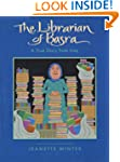The Librarian of Basra: A True Story...