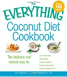 The Everything Coconut Diet Cookbook: The delicious and natural way to, lose weight fast, boost energy, improve digestion, reduce inflammation and get healthy for life