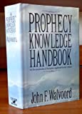 The Prophecy Knowledge Handbook: All the Prophecies of Scripture Explained in One Volume (0896935094) by John F. Walvoord