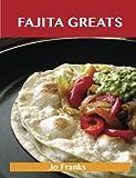 Fajita Greats: Delicious Fajita Recipes, The Top 70 Fajita Recipes