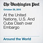 At the United Nations, U.S. And Cuba Clash over Embargo | Karen DeYoung
