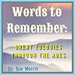 Words to Remember: Great Eulogies Through the Ages | Tom Morris
