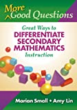 More Good Questions: Great Ways to Differentiate Secondary Mathematics Instruction