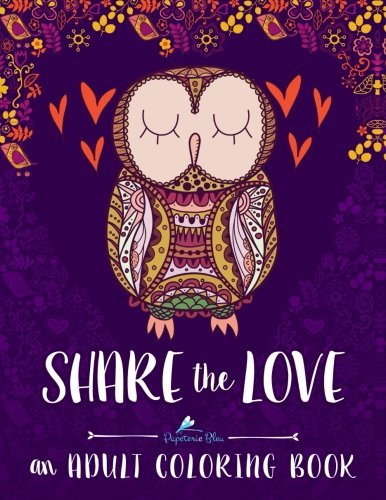 Share the Love: An Adult Coloring Book: Adult Coloring Art Therapy & Designs & Birds & Butterflies & Hummingbirds & Cats & Dogs & Humorous & Comics & ... Coloring & Zen Color Therapy Meditation) (Flower Steams compare prices)