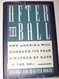After the Ball: How America Will Conquer Its Fear and Hatred of Gays in the 90's (0385239068) by Marshall Kirk
