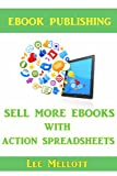 EBook Publishing: Sell More EBooks With Action Spreadsheets! (Kindle Publishing)