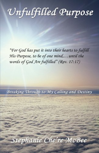 Unfulfilled Purpose: Breaking Through to My Calling and Destiny