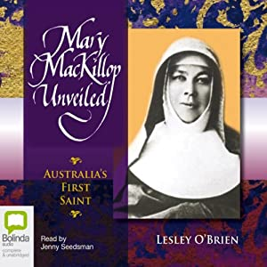 Mary MacKillop Unveiled | [Lesley O'Brien]