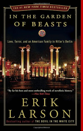 In the Garden of Beasts: Love, Terror, and an American Family in Hitler's Berlin: Erik Larson: 9780307408853: Amazon.com: Books