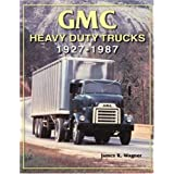 GMC Heavy-Duty Trucks 1927-1987 ~ James K. Wagner
