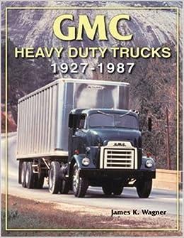 GMC Heavy-Duty Trucks 1927-1987: James K. Wagner: 9781583881255