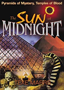 The Sun at Midnight: Pyramids of Mystery, Temples of Blood