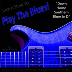 Learn How to Play the Blues! (Down Home Southern Blues in D) [for Guitar Players]