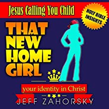 That New HomeGirl: Your Identity In Christ: Jesus Calling You Child: Holy Bible Insights Collection (       UNABRIDGED) by Jeff Zahorsky Narrated by Neil Reeves